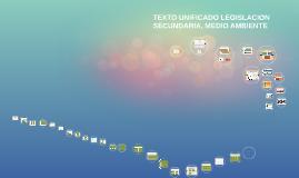 TEXTO UNIFICADO LEGISLACION SECUNDARIA, MEDIO AMBIENTE