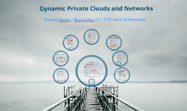 Dynamic Private Clouds and Networks