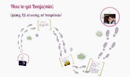 How to get Benja(min)