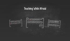 Teaching While Afraid