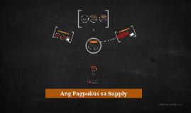 Copy of Ang Pagpokus sa Supply