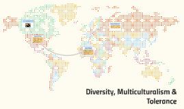 Tolerance, Diversity & Multiculturalism
