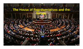 The House of Representatives and the Senate