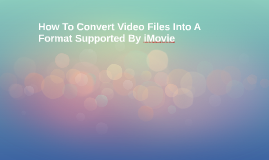 How To Convert Video Files Into A Format iMovie Supports