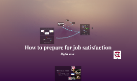 How to prepare for job satisfaction, right now
