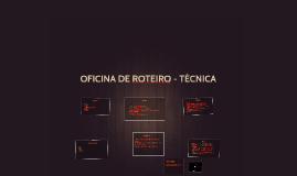 OFICINA DE ROTEIRO - TÉCNICA