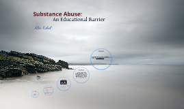 Substance Abuse - An  Educational Barrier