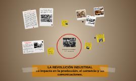 Copy of LA REVOLUCION INDUSTRIAL impacto la produccion,las comunicac