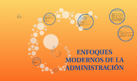 ENFOQUES MODERNOS DE LA ADMINISTRACIÓN