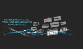 Copy of ASPECTOS A TOMAR EN CUENTA PARA COMPRAR UNA COMPUTADORA.