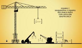 7.-maquinaria y equipo mecanico para exploracion geotecnica