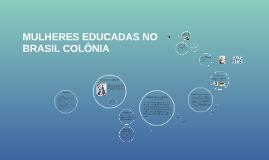 Copy of MULHERES EDUCADAS NO BRASIL COLÔNIA