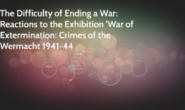 The Difficulty of Ending a War: Reactions to the Exhibition