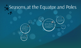 Seasons at the Equator and Poles