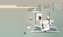Copy of ANTECEDENTES INTERNOS DE LA GUERRA DE INDEPENDENCIA