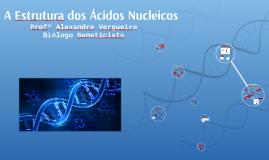A Estrutura dos Ácidos Nucleicos