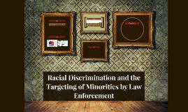 Racial Discrimination and the Targeting of Minorities by Law