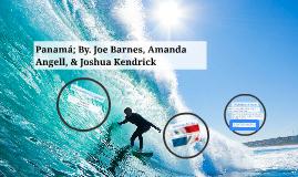 Panama; By. Joe Barnes, Amanda Angell, & Josua Kendrick