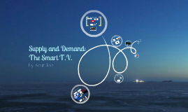 Supply and Demand : Smart T.V.