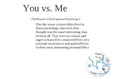 You vs. Me: The Debates of Developmental Psychology.