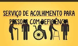 SERVIÇO DE ACOLHIMENTO PARA PESSOAS COM DEFICIÊNCIA