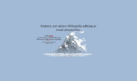 Makers not takers: Wikipedia editing as essay preparation