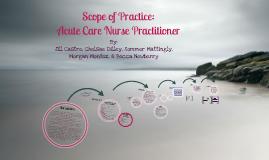 Scope of Practice:  Acute Care Nurse Practitioner Week 4