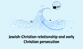 30. Jewish-Christian relationship and early Christian persecutio