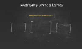Homosexuality: Genetic or Learned?