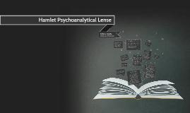 Hamlet Psychoanalytical Lense