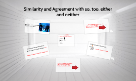 Copy of Similarity and Agreement with so, too, either and neither(B11)
