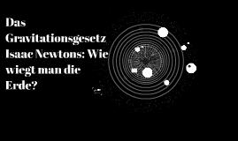 Das Gravitationsgesetz Isaac Newtons: Wie wiegt man die Erde
