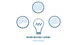 04.06 Worlds Collide