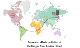 Cause and effects  pollution of the Ganges River.