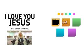 i love you jesus- trisha patas