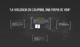 """""""LA VIOLENCIA EN COLOMBIA, UNA FORMA DE VIDA"""""""