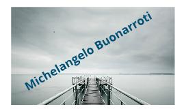 Micherangelo Buonarroti y los principios renancentistas.