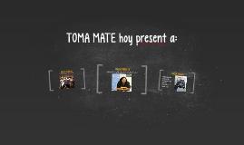 TOMA MATE hoy present a: