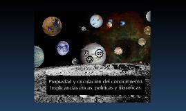 Propiedad y circulacion del conocimiento en la web.Implicancias eticas, politicas y filosoficas