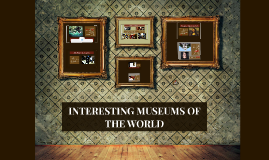 INTERESTING MUSEUMS OF THE WORLD