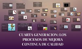 Copy of CUARTA GENERACION: LOS PROCESOS DE MEJORA CONTINUA DE CALIDA