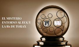 EL MISTERIO ENTORNO AL ECG Y LA Rx DE TORAX