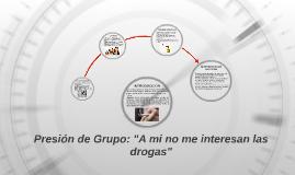 """Presión de Grupo: """"Ami no me interesan las drogas"""""""