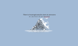How to inconspicuously stare at someone