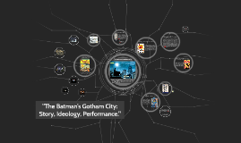 """The Batman's Gotham City: Story, Ideology, Performance"""