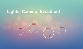 Lights! Camera! Evolution!