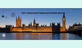 Unit 1 Government, Policies and the Public Services