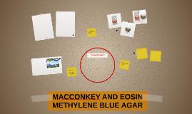 MACCONKEY AND EOSIN METHYLENE BLUE AGAR
