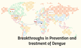Breakthroughs in Prevention and treatment of Dengue