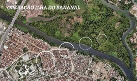 OPERAÇÃO ILHA DO BANANAL